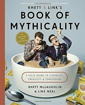 Rhett and Link's Book of Mythicality: A Field Guide to Curiosity, Creativity, an