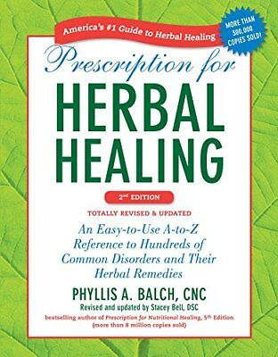 Prescription for Herbal Healing: An Easy-to-Use A-to-Z Reference to Hundreds of