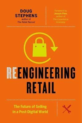Reengineering Retail: The Future of Selling in a Post-Digital World-Doug Stephen