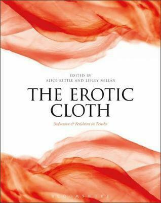 The Erotic Cloth: Seduction and Fetishism in Textiles by Lesley Millar Paperback