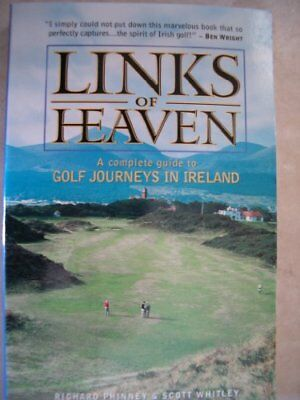 Links of Heaven: Complete Guide to Golf Journeys in Ireland,Richard Phinney, Sc