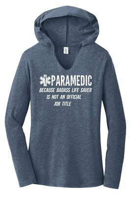 37c063df Paramedic Because Bad Life Saver Not Title Funny Ladies Hooded Shirt EMT Tee