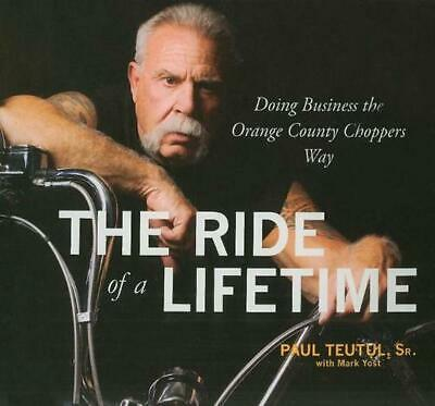 The Ride of a Lifetime: Doing Business the Orange County Choppers Way by Paul Sr