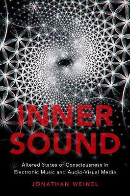 Inner Sound: Altered States of Consciousness in Electronic Music and Audio-Visua