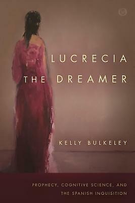 Lucrecia the Dreamer: Prophecy, Cognitive Science, and the Spanish Inquisition b