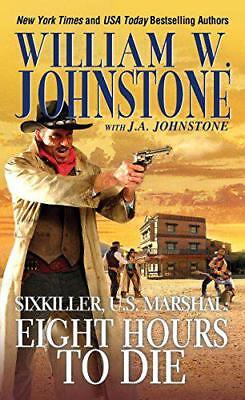 Sixkiller, U.S. Marshal: Eight Hours to Die by J. A. Johnstone, William W. Johns