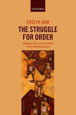 The Struggle for Order: Hegemony, Hierarchy, and Transition in Post-Cold War Ea.