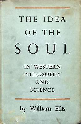 The Idea of the Soul in Western Philosophy and Science, William Ellis, Good Cond