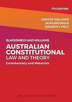 Blackshield and Williams Australian Constitutional Law and Theory: Commentary an