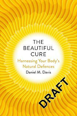 Beautiful Cure: Harnessing Your Body's Natural Defences by Daniel M. Davis (Engl