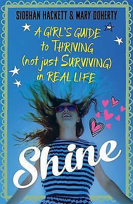 Shine: A Girl's Guide to Thriving (Not Just Surv, Doherty, Mary, Hackett, Siobha