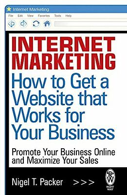 Internet Marketing: How to Get a Website that Wo, Packer, Nigel T., New