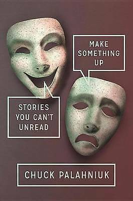 Make Something Up: Stories You Cant Unread,HC,Chuck Palahniuk - NEW