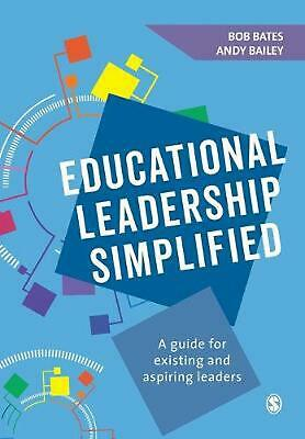 Educational Leadership Simplified: A guide for existing and aspiring leaders by