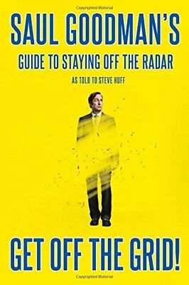 Get off the Grid!: Saul Goodman's Guide to Staying off the Radar,HB,Saul Goodma