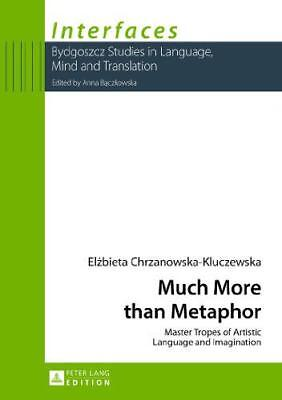 Much More Than Metaphor: Master Tropes of Artistic Language and Imagination (Int