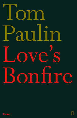 Love's Bonfire, Tom Paulin, New