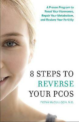 8 Steps to Reverse Your Pcos: A Proven Program to Reset Your Hormones, Repair Yo
