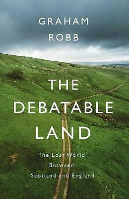 Debatable Land: The Lost World Between Scotland and England by Graham Robb Hardc