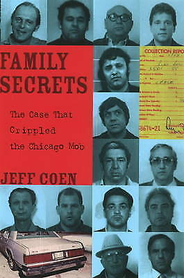Family Secrets: The Case That Crippled the Chicago Mob by Coen, Jeff | Hardcover