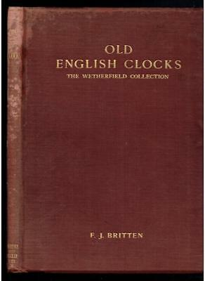 Britten; Old English Clocks. The Wetherfield Collection. Lawrence. 1907 Good