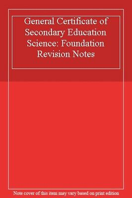 General Certificate of Secondary Education Science: Foundation Revision Notes,