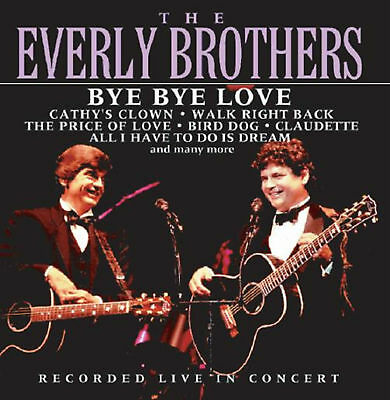 The Everly Brothers Bye Bye Love: Recorded Live In Concert Cd