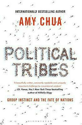 Political Tribes: Group Instinct and the Fate of Nations by Amy Chua Paperback B