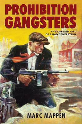Prohibition Gangsters: The Rise and Fall of a Bad Generation by Marc Mappen | Ha