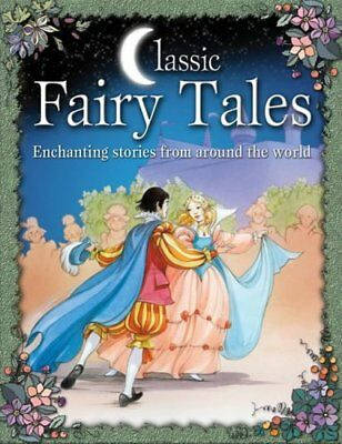 Classic Fairy Tales: Enchanting Stories from Around the World,