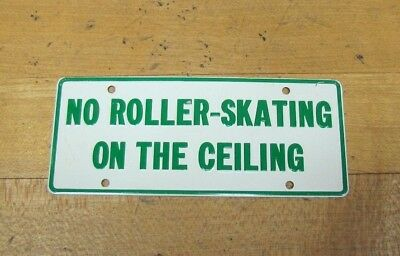 Old NO ROLLER-SKATING ON THE CEILING Embossed Tin Bicycle Plate Adv Small Sign