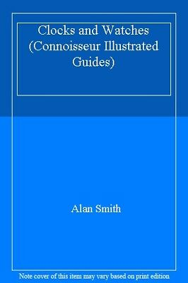 Clocks and Watches (Connoisseur Illustrated Guides),Alan Smith