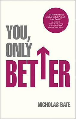 You, Only Better: Find Your Strengths, Be the Best and Change Your Life. by Nich