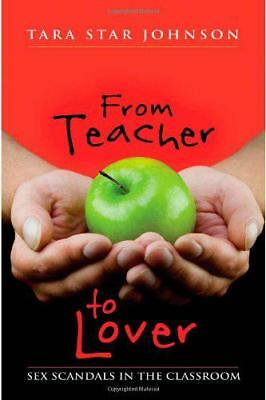 From Teacher to Lover: Sex Scandals in the Classroom by Johnson, Tara Star | Pap