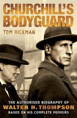 Churchill's Bodyguard - The Authorised Biography of Walter H. Thompson by Tom Hi