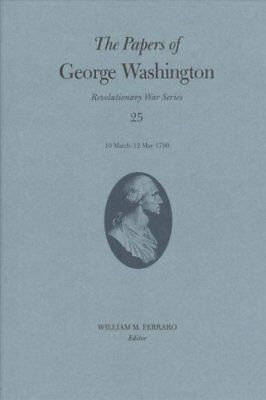 Revolutionary War: The Papers of George Washington : 10 March-12 May 1780 25...