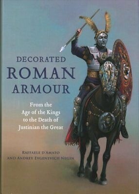 Decorated Roman Armour : From The Age Of The Kings To The Death Of Justinian...