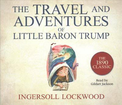 The Travel and Adventures of Little Baron Trump by Ingersoll Lockwood (2018,...