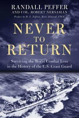 Never to Return : Surviving the Worst Combat Loss in the History of the US...