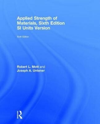 Applied Strength of Materials, Sixth Edition SI Units Version by Robert L....