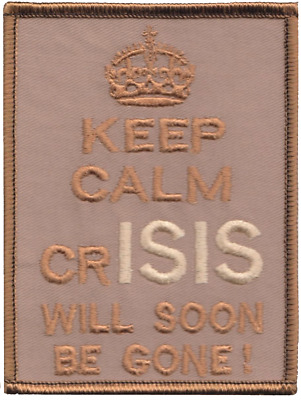 British Armed Forces 'Keep Calm crISIS Will Soon Be Gone' Embroidered Patch