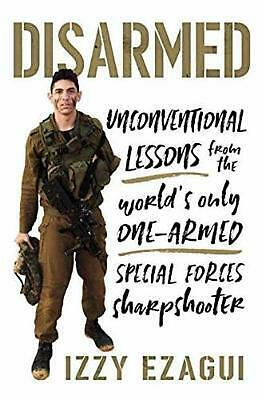 Disarmed: Unconventional Lessons from the World's Only One-Armed Special Forces