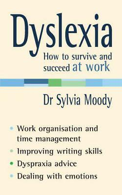 Dyslexia: How to survive and succeed at work by Sylvia Moody | Paperback Book |