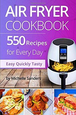 Air Fryer Cookbook: 550 Recipes for Every Day. Healthy and Delicious Meals. Simp