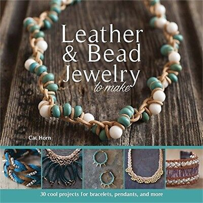 Leather & Bead Jewelry To Make: 30 Cool Projects For Bracelets, Pendants, And -