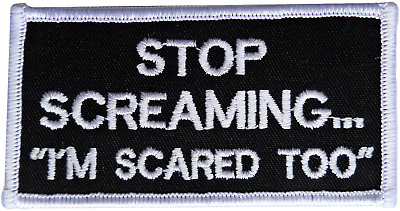 Stop Screaming . . . 'I'm Scared Too' Motivational Embroidered Patch