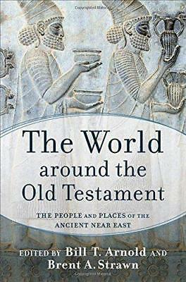 The World Around the Old Testament: The People and Places of the Ancient Near Ea