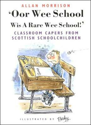 Oor Wee School...Wis a Rare Wee School!: Classroom Capers from Scottish Schoolch