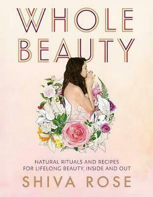 Whole Beauty: Natural Rituals and Recipes for Lifelong Beauty, Inside and Out by