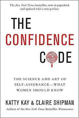 The Confidence Code: The Science and Art of Self-Assurance---What Women Should K